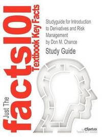 Studyguide for Introduction to Derivatives and Risk Management by Chance, Don M., ISBN 9781133190196