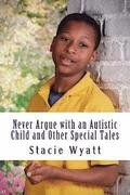 Never Argue with an Autistic Child and Other Special Tales