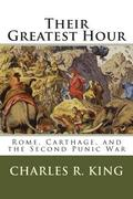 Their Greatest Hour: Rome, Carthage, and the Second Punic War