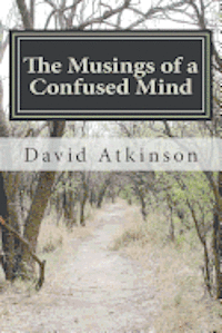 The Musings of a Confused Mind: A collection of modern verse in different styles