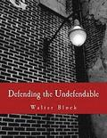 Defending the Undefendable (Large Print Edition): The Pimp, Prostitute, Scab, Slumlord, Libeler, Moneylender, and Other Scapegoats in the Rogue's Gall