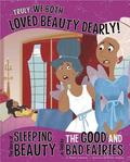 Truly, We Both Loved Beauty Dearly!: The Story of Sleeping Beauty as Told by the Good and Bad Fairies