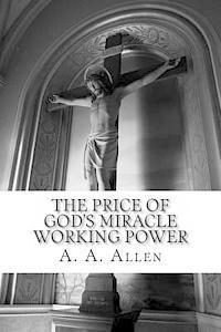The Price Of God S Miracle Working Power A A Allen Asa Alonso