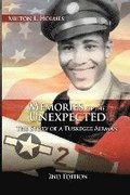 Memories of the Unexpected: The Story of a Tuskegee Airman, 2nd Edition