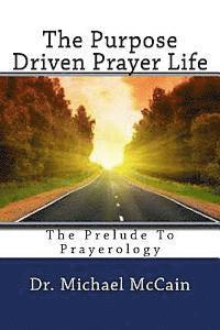 The Purpose Driven Prayer Life: The Prelude to Prayerology