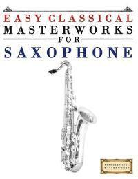 Easy Classical Masterworks for Saxophone: Music of Bach, Beethoven, Brahms, Handel, Haydn, Mozart, Schubert, Tchaikovsky, Vivaldi and Wagner