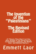 The Invention of the 'Palestinians' [The Revised Edition]: 27 Theses They Won't Let You Hear Argued at the University on Israelophobia, Judaism, the M
