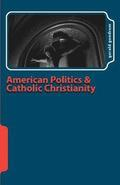 American Politics and Catholic Christianity: Issues of Conscience and Defined Moral Doctrine