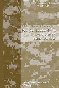 Soldier Training Publication Stp 21-24-Smct Soldier's Manual of Common Tasks Warrior Leader Skills Level 2, 3, and 4 September 2008