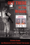 Out There in the Woods: The Day-By-Day Account of the Extraordinary 36-Day Manhunt for a Double-Murderer on the Northern California Coast