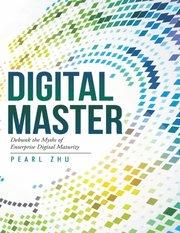 Digital Master: Debunk the Myths of Enterprise Digital Maturity