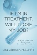 If I'm In Treatment, Will I Lose My Job?