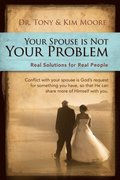 &quote;Your Spouse Is Not Your Problem!&quote;