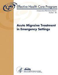 Acute Migraine Treatment in Emergency Settings: Comparative Effectiveness Review Number 84