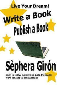 Write a Book, Publish a Book: Write, Publish, and Sell Your Own Book with Advice from an Award-Winning Author