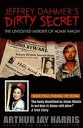 Jeffrey Dahmer's Dirty Secret: The Unsolved Murder of Adam Walsh: BOOK TWO: FINDING THE VICTIM. The body identified as Adam Walsh is not him. Is Adam