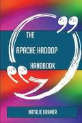 The Apache Hadoop Handbook - Everything You Need to Know about Apache Hadoop