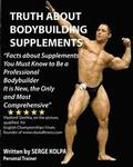 Truth About Bodybuilding Supplements: (Black & White Version) Discover Facts about Supplements You Must Know to Be a Professional Bodybuilder. It is N