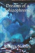 Dreams of a Schizophrenic: By: J.E. Nobles