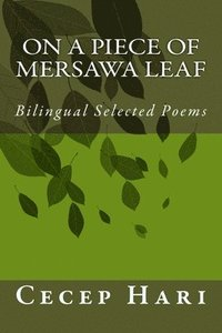 On a Piece of Mersawa Leaf: Bilingual Selected Poems