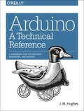 Arduino - A Technical Reference