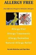 Allergy Free: Fast Effective Drug-free Relief for Allergies. Allergy Diet. Allergy Treatments. Allergy Remedies. Natural Allergy Rel