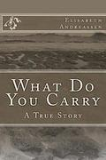 What Do You Carry: A True Story