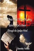 Scriptures That Bring Healing: Releasing God's Power Through the Spoken Word