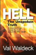 Hell, the Unspoken Truth: There Is a Heaven to Gain and a Hell to Shun