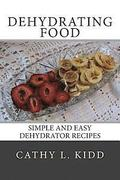 Dehydrating Food: Simple and Easy Dehydrator Recipes