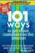101 Ways to Get More Customers from the Internet in 2014: Fast, Effective and Future-Proof Online Marketing Strategies for Businesses