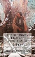 The Old Indian Trail and Other Stories Hebrew