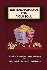 Buttered Popcorn for Your Soul: Kernels of Inspiration, Humor and Truth from Hollywood's Dreamers and Doers