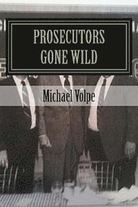 Prosecutors Gone Wild: The Inside Story of the Trial of Chuck Panici, John Gliottoni, and Louise Marshall