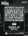 Independent Evaluation of the Driver Acceptance of the Cooperative Intersection Collision Avoidance System for Violations (CICAS-V) Pilot Test