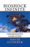 Bioshock Infinite: The Definitive Game Guide