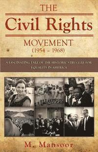 The Civil Rights Movement (1954 - 1968): A Fascinating Tale of Historic Struggle for Equality in America