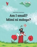 Am I small? Mimi ni mdogo?: Children's Picture Book English-Swahili (Bilingual Edition)