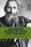 Leadership Secrets of 'Devil Anse' Hatfield: 12 Rules for Life, Horse-Trading and Leading Folks