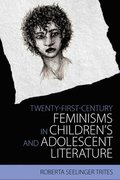 Twenty-First Century Feminisms in Children's and Adolescent Literature