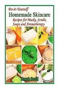 Do-it-Yourself Homemade Skincare: Recipes for Masks, Scrubs, Soaps and Aromather