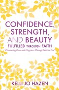 Confidence, Strength, and Beauty Fulfilled Through Faith