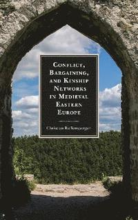 Conflict, Bargaining, and Kinship Networks in Medieval Eastern Europe