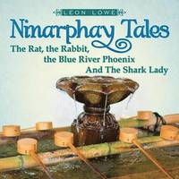 Ninarphay Tales the Rat, the Rabbit, the Blue River Phoenix and the Shark Lady