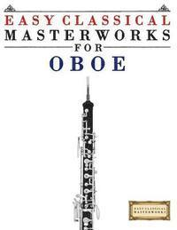 Easy Classical Masterworks for Oboe: Music of Bach, Beethoven, Brahms, Handel, Haydn, Mozart, Schubert, Tchaikovsky, Vivaldi and Wagner