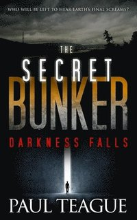 The Secret Bunker: Part One: Darkness Falls