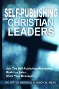 Self Publishing For Christian Leaders: Join The Self-Publishing Revolution, Maximize Sales, Share Your Message