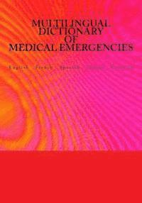 Multilingual Dictionary of Medical Emergencies / Dictionnaire Multilingue Des Urgences Medicales / Diccionario Multilingue de Emergencias Medicas / Di