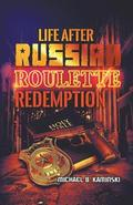 Life After Russian Roulette: Redemption