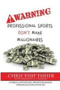 Warning: Professional Sports Don't Make Millionaires: A Fable Containing Proven Business Strategies for Athletes